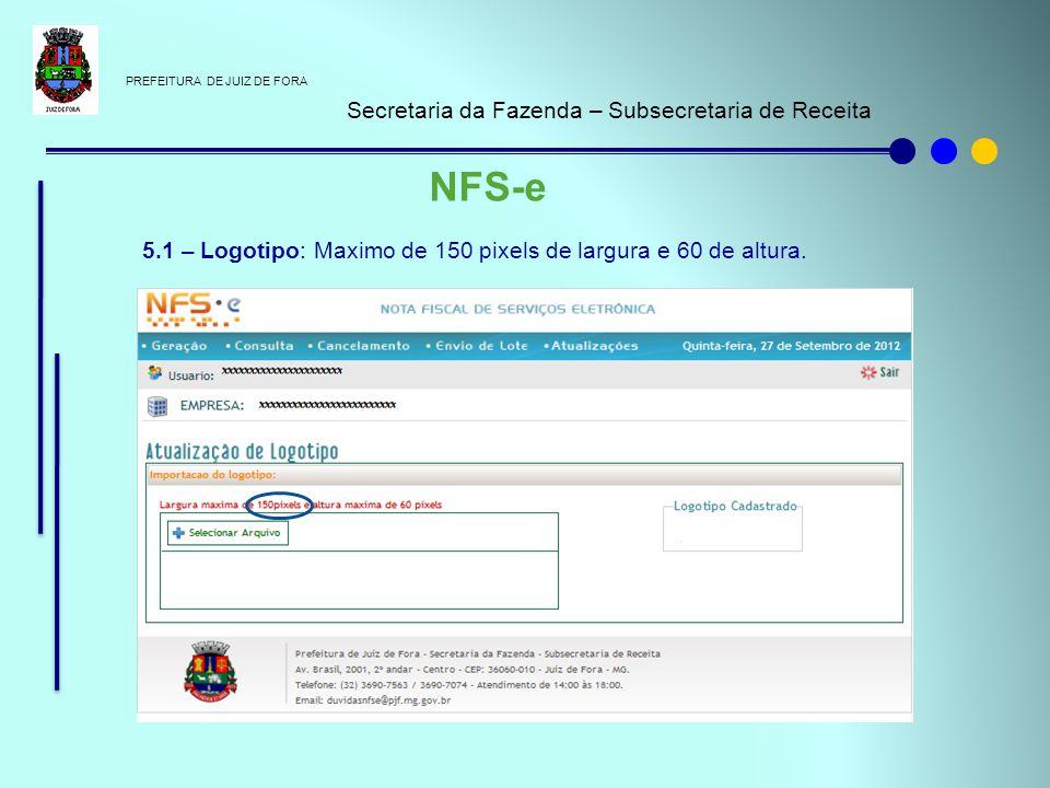 PREFEITURA DE JUIZ DE FORA Secretaria da Fazenda – Subsecretaria de Receita NFS-e 5.1 – Logotipo: Maximo de 150 pixels de largura e 60 de altura.