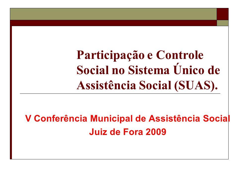 Participação e Controle Social no Sistema Único de Assistência Social (SUAS). V Conferência Municipal de Assistência Social Juiz de Fora 2009
