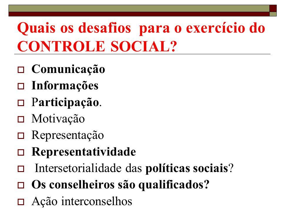 Quais os desafios para o exercício do CONTROLE SOCIAL? Comunicação Informações Participação. Motivação Representação Representatividade Intersetoriali