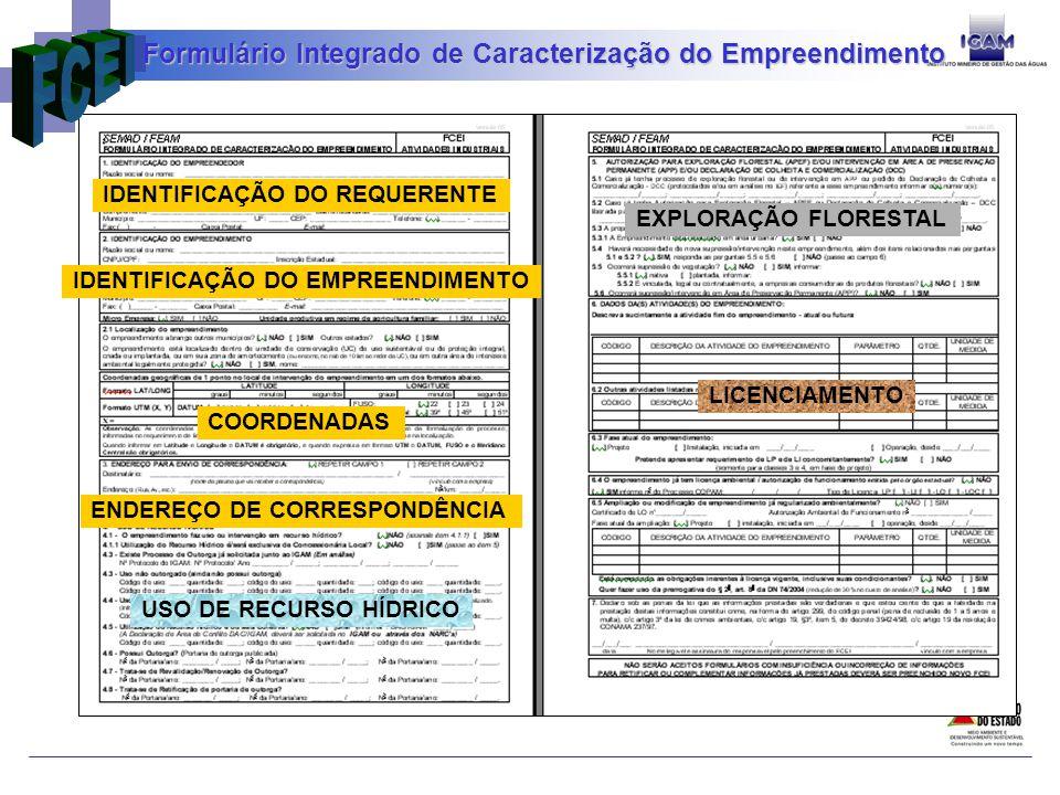 Formulário Integrado de Caracterização do Empreendimento IDENTIFICAÇÃO DO REQUERENTE IDENTIFICAÇÃO DO EMPREENDIMENTO COORDENADAS ENDEREÇO DE CORRESPONDÊNCIA USO DE RECURSO HÍDRICO EXPLORAÇÃO FLORESTAL LICENCIAMENTO