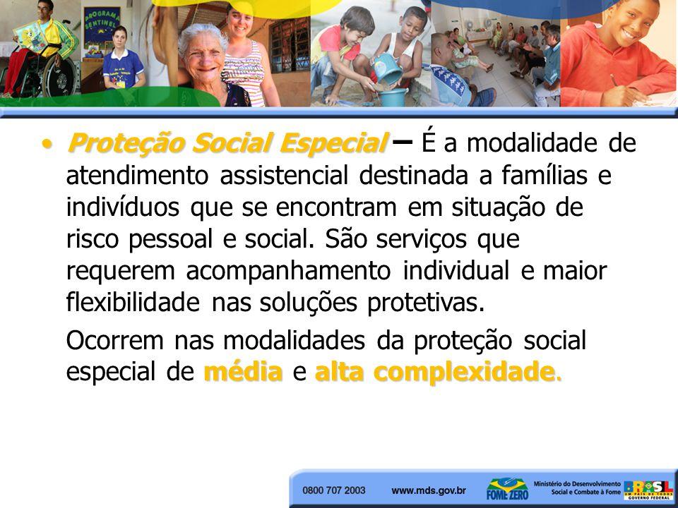 Proteção Social EspecialProteção Social Especial – É a modalidade de atendimento assistencial destinada a famílias e indivíduos que se encontram em si