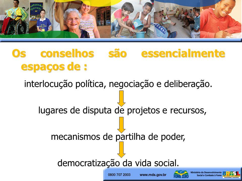 Os conselhos são essencialmente espaços de : interlocução política, negociação e deliberação. lugares de disputa de projetos e recursos, mecanismos de