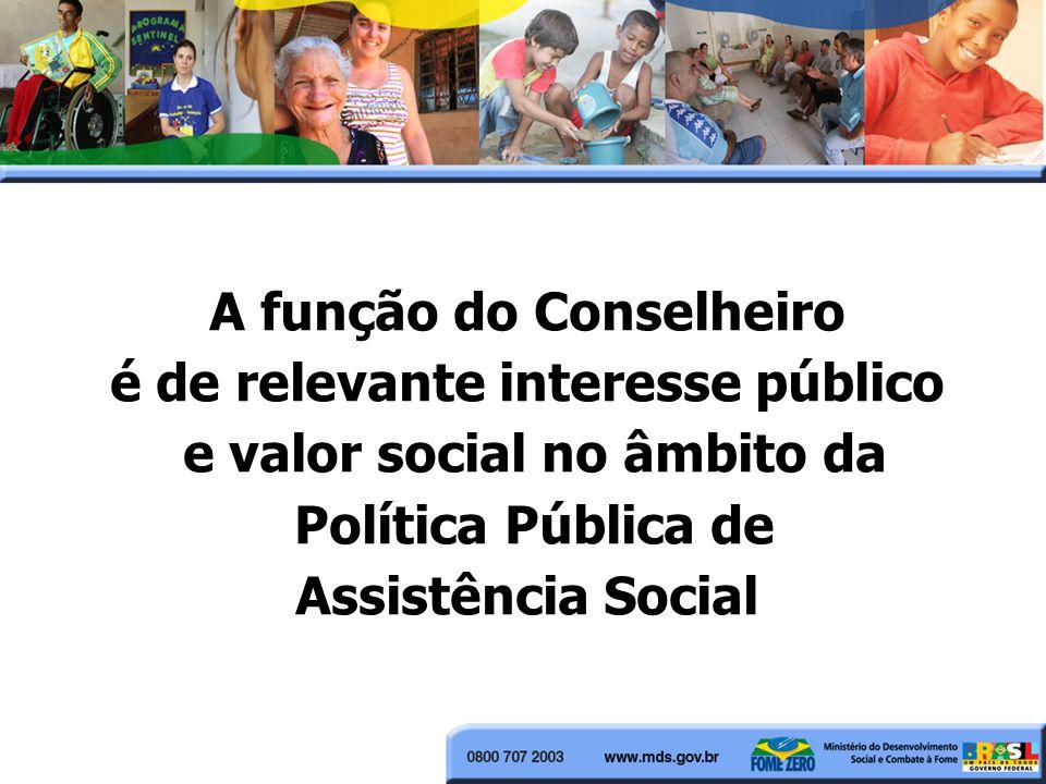 A função do Conselheiro é de relevante interesse público e valor social no âmbito da Política Pública de Assistência Social