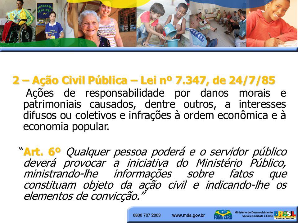 2 – Ação Civil Pública – Lei nº 7.347, de 24/7/85 Ações de responsabilidade por danos morais e patrimoniais causados, dentre outros, a interesses difu