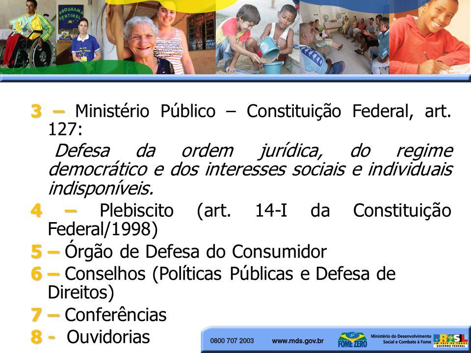3 – 3 – Ministério Público – Constituição Federal, art. 127: Defesa da ordem jurídica, do regime democrático e dos interesses sociais e individuais in