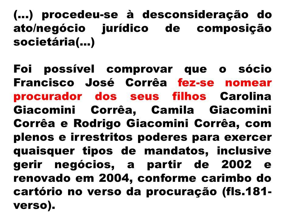 (...) procedeu-se à desconsideração do ato/negócio jurídico de composição societária(...) Foi possível comprovar que o sócio Francisco José Corrêa fez