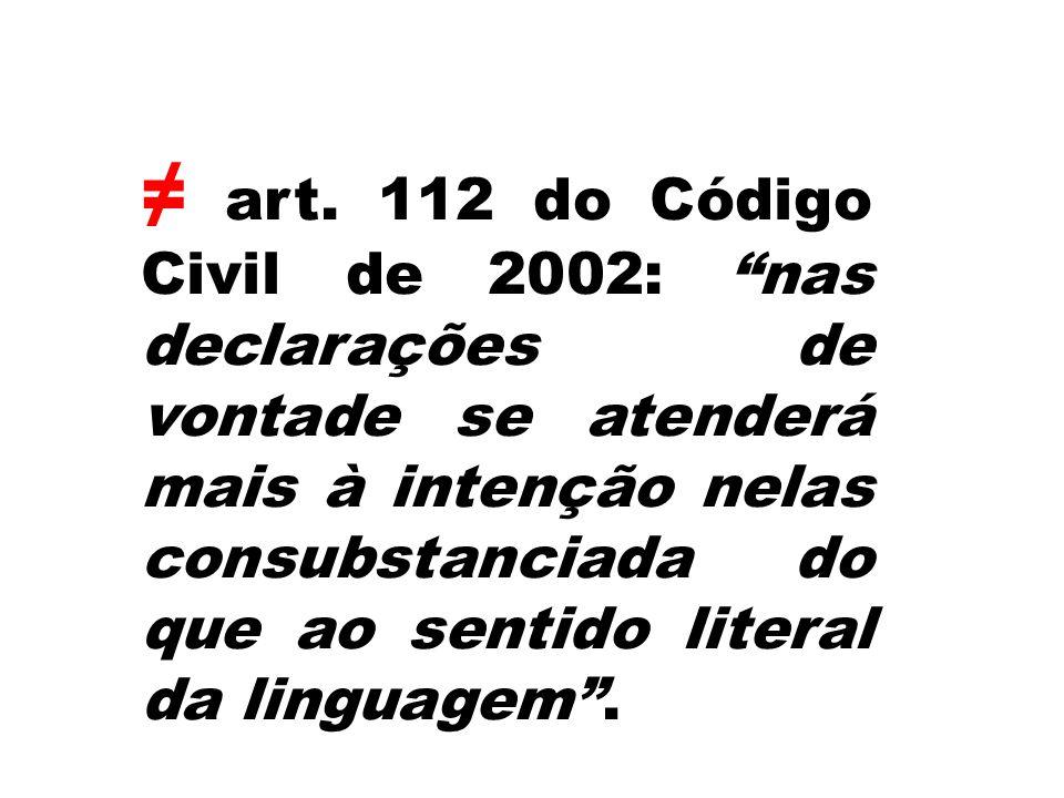 art. 112 do Código Civil de 2002: nas declarações de vontade se atenderá mais à intenção nelas consubstanciada do que ao sentido literal da linguagem.