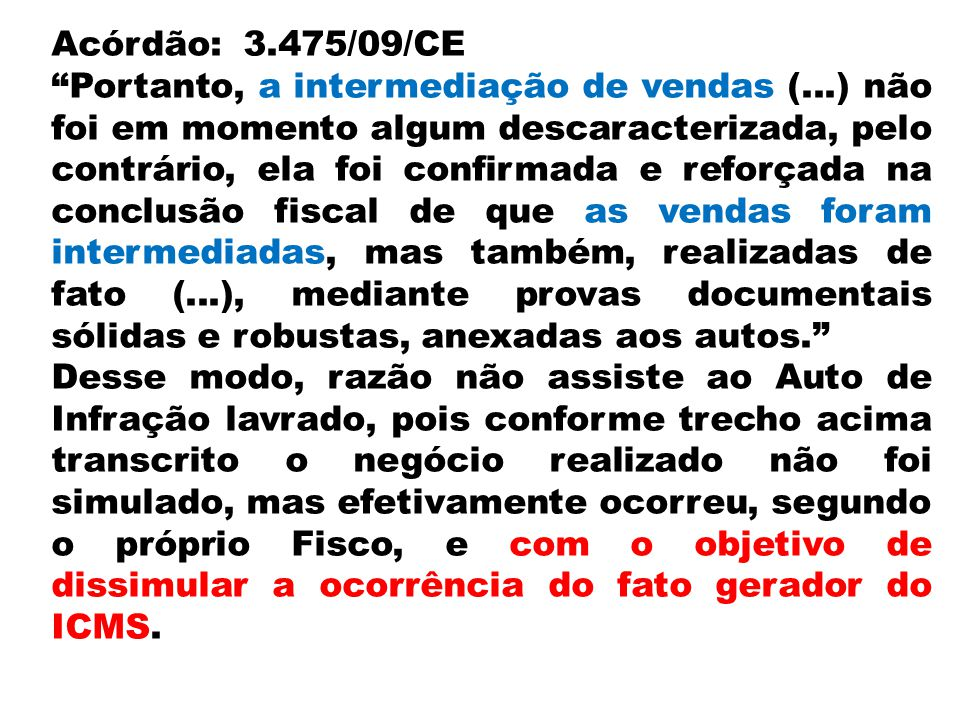 Acórdão:3.475/09/CE Portanto, a intermediação de vendas (...) não foi em momento algum descaracterizada, pelo contrário, ela foi confirmada e reforçad