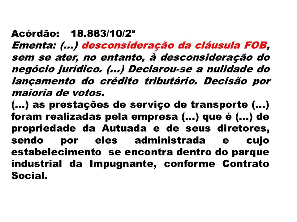 Acórdão:18.883/10/2ª Ementa: (...) desconsideração da cláusula FOB, sem se ater, no entanto, à desconsideração do negócio jurídico. (...) Declarou-se