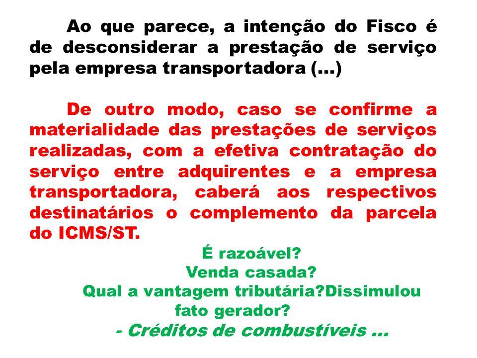 Ao que parece, a intenção do Fisco é de desconsiderar a prestação de serviço pela empresa transportadora (...) De outro modo, caso se confirme a mater