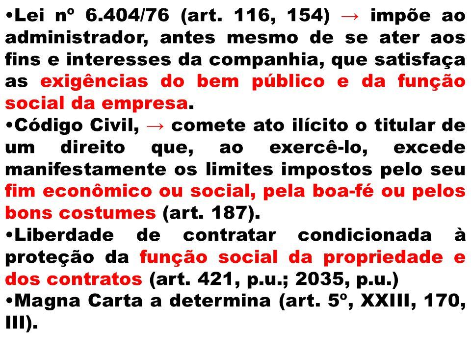 Lei nº 6.404/76 (art. 116, 154) impõe ao administrador, antes mesmo de se ater aos fins e interesses da companhia, que satisfaça as exigências do bem