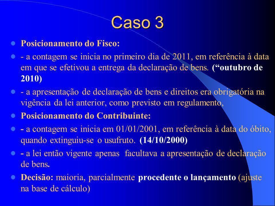 Caso 3 Posicionamento do Fisco: - a contagem se inicia no primeiro dia de 2011, em referência à data em que se efetivou a entrega da declaração de bens.