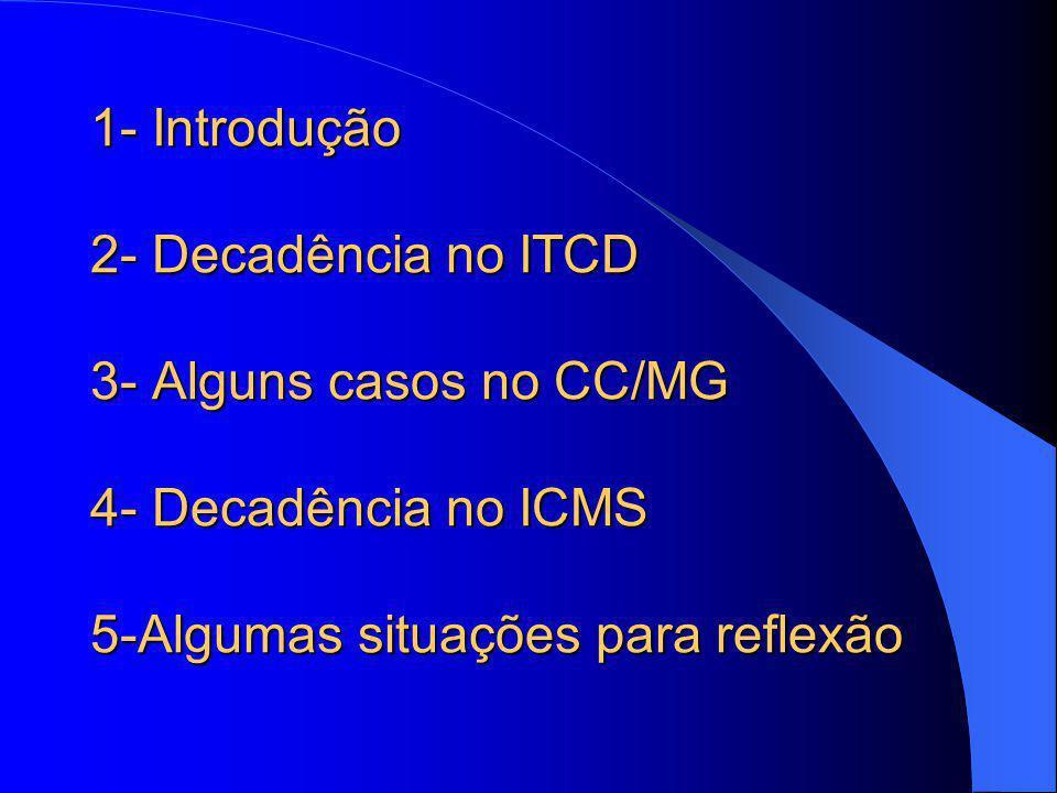 1- Introdução 2- Decadência no ITCD 3- Alguns casos no CC/MG 4- Decadência no ICMS 5-Algumas situações para reflexão