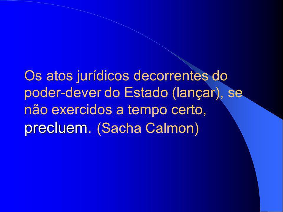 precluem Os atos jurídicos decorrentes do poder-dever do Estado (lançar), se não exercidos a tempo certo, precluem.