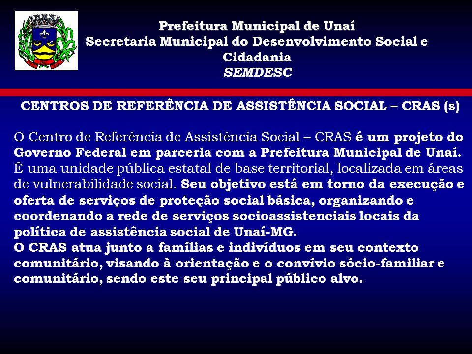 CENTROS DE REFERÊNCIA DE ASSISTÊNCIA SOCIAL – CRAS (s) O Centro de Referência de Assistência Social – CRAS é um projeto do Governo Federal em parceria