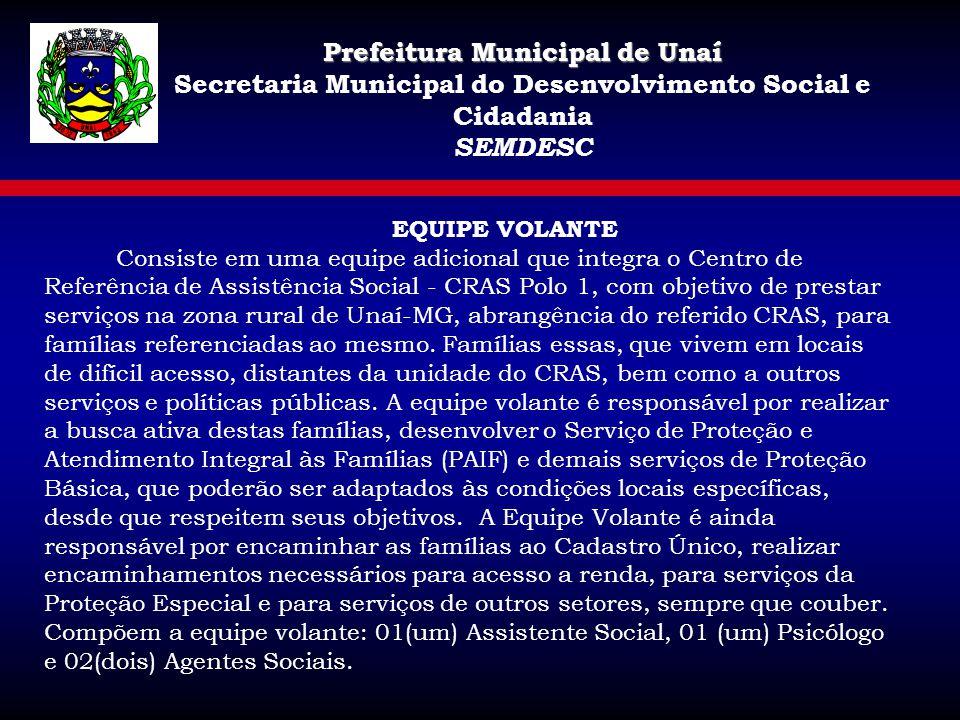 Prefeitura Municipal de Unaí Secretaria Municipal do Desenvolvimento Social e Cidadania SEMDESC EQUIPE VOLANTE Consiste em uma equipe adicional que in