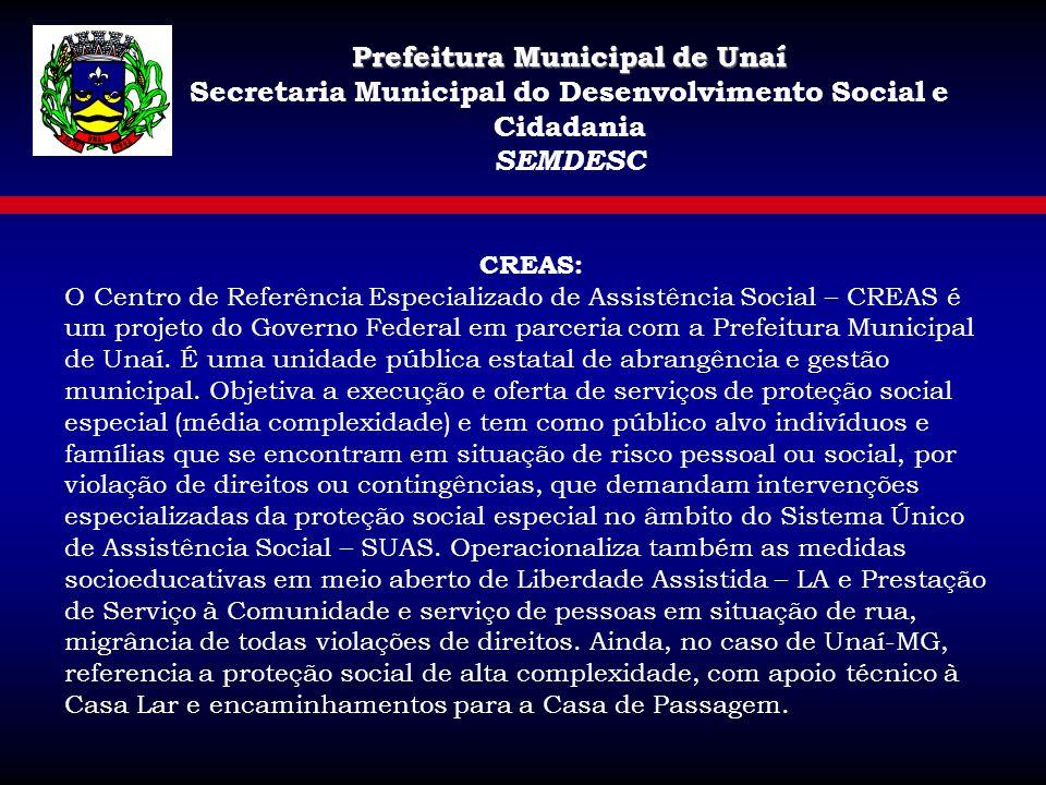 Prefeitura Municipal de Unaí Secretaria Municipal do Desenvolvimento Social e Cidadania SEMDESC CREAS: O Centro de Referência Especializado de Assistê