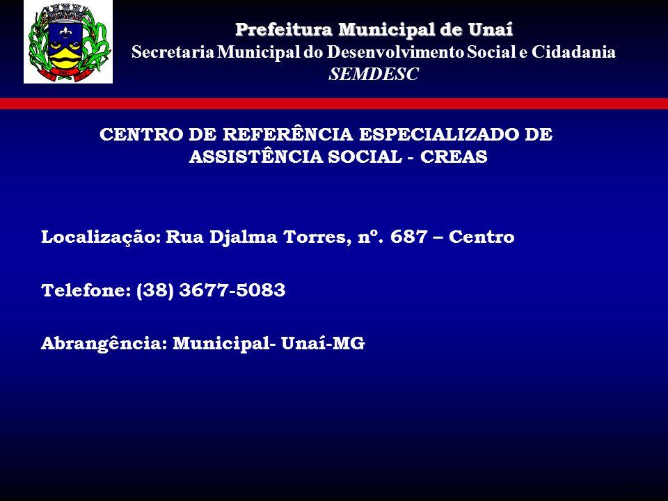 CENTRO DE REFERÊNCIA ESPECIALIZADO DE ASSISTÊNCIA SOCIAL - CREAS Localização: Rua Djalma Torres, nº. 687 – Centro Telefone: (38) 3677-5083 Abrangência