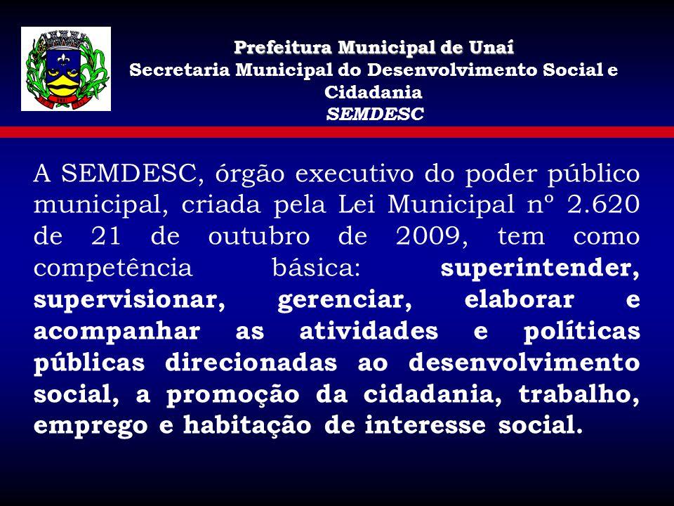 Prefeitura Municipal de Unaí Secretaria Municipal do Desenvolvimento Social e Cidadania SEMDESC A SEMDESC, órgão executivo do poder público municipal,