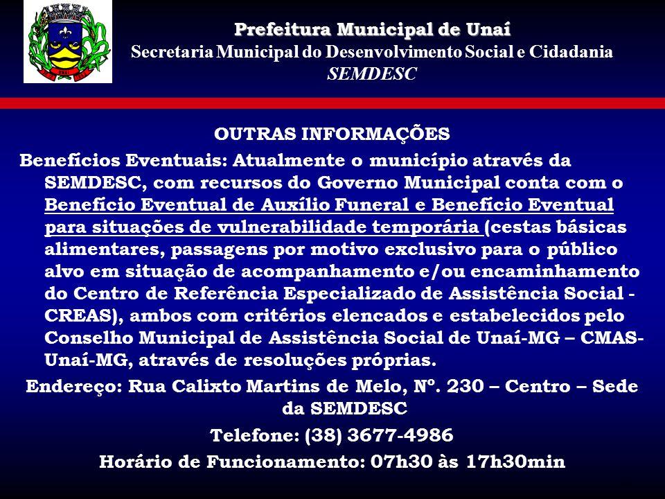 OUTRAS INFORMAÇÕES Benefícios Eventuais: Atualmente o município através da SEMDESC, com recursos do Governo Municipal conta com o Benefício Eventual d