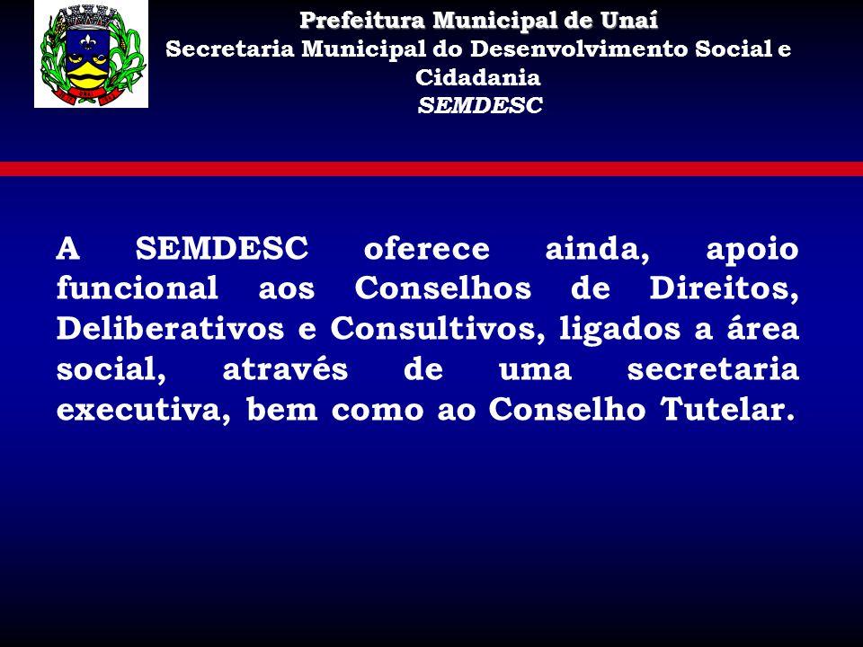 A SEMDESC oferece ainda, apoio funcional aos Conselhos de Direitos, Deliberativos e Consultivos, ligados a área social, através de uma secretaria exec