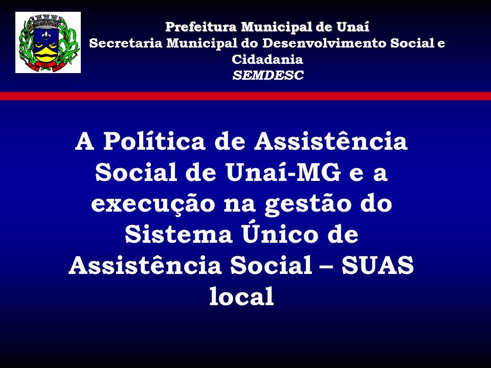 Prefeitura Municipal de Unaí Secretaria Municipal do Desenvolvimento Social e Cidadania SEMDESC A Política de Assistência Social de Unaí-MG e a execuç