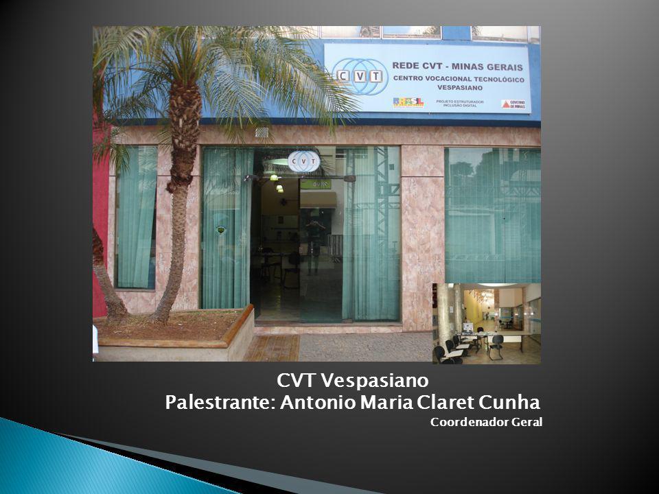 CVT Vespasiano Palestrante: Antonio Maria Claret Cunha Coordenador Geral
