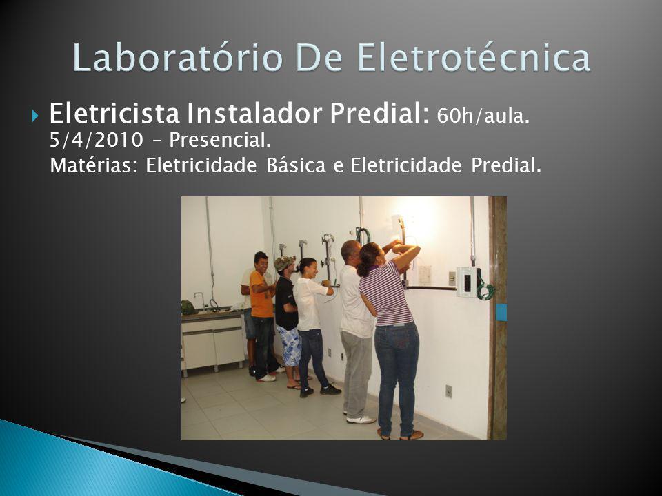 Eletricista Instalador Predial: 60h/aula. 5/4/2010 – Presencial. Matérias: Eletricidade Básica e Eletricidade Predial.