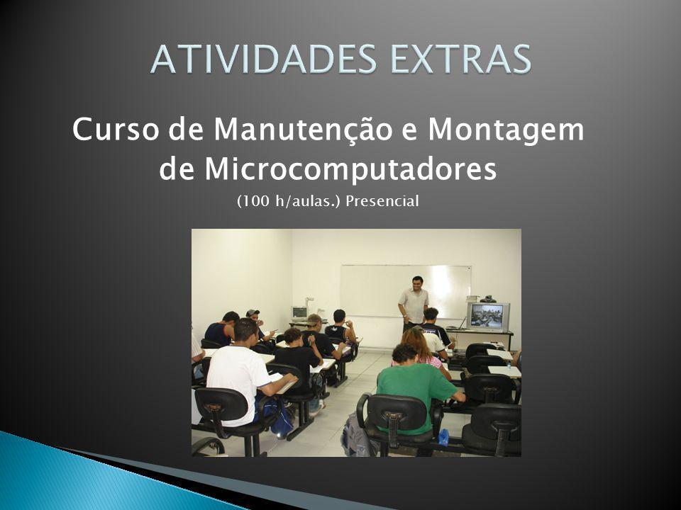 Curso de Manutenção e Montagem de Microcomputadores (100 h/aulas.) Presencial