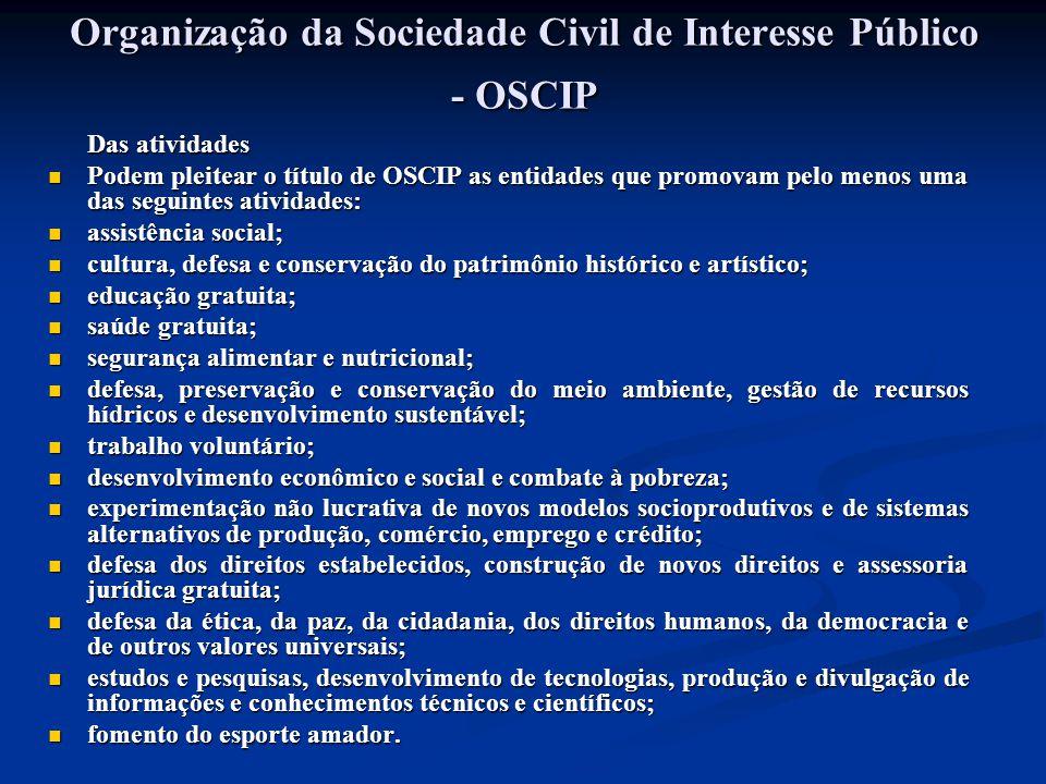Organização da Sociedade Civil de Interesse Público - OSCIP Das atividades Das atividades Podem pleitear o título de OSCIP as entidades que promovam p