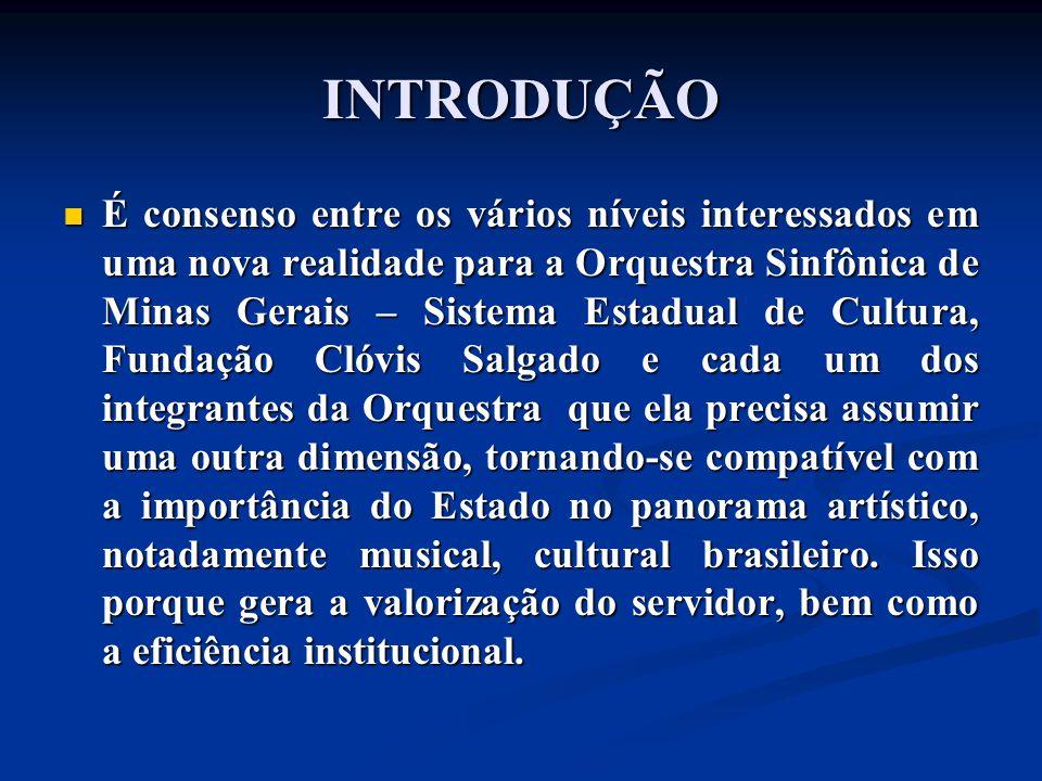INTRODUÇÃO É consenso entre os vários níveis interessados em uma nova realidade para a Orquestra Sinfônica de Minas Gerais – Sistema Estadual de Cultu