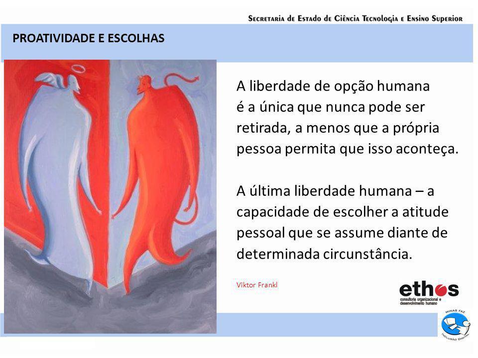 A liberdade de opção humana é a única que nunca pode ser retirada, a menos que a própria pessoa permita que isso aconteça. A última liberdade humana –