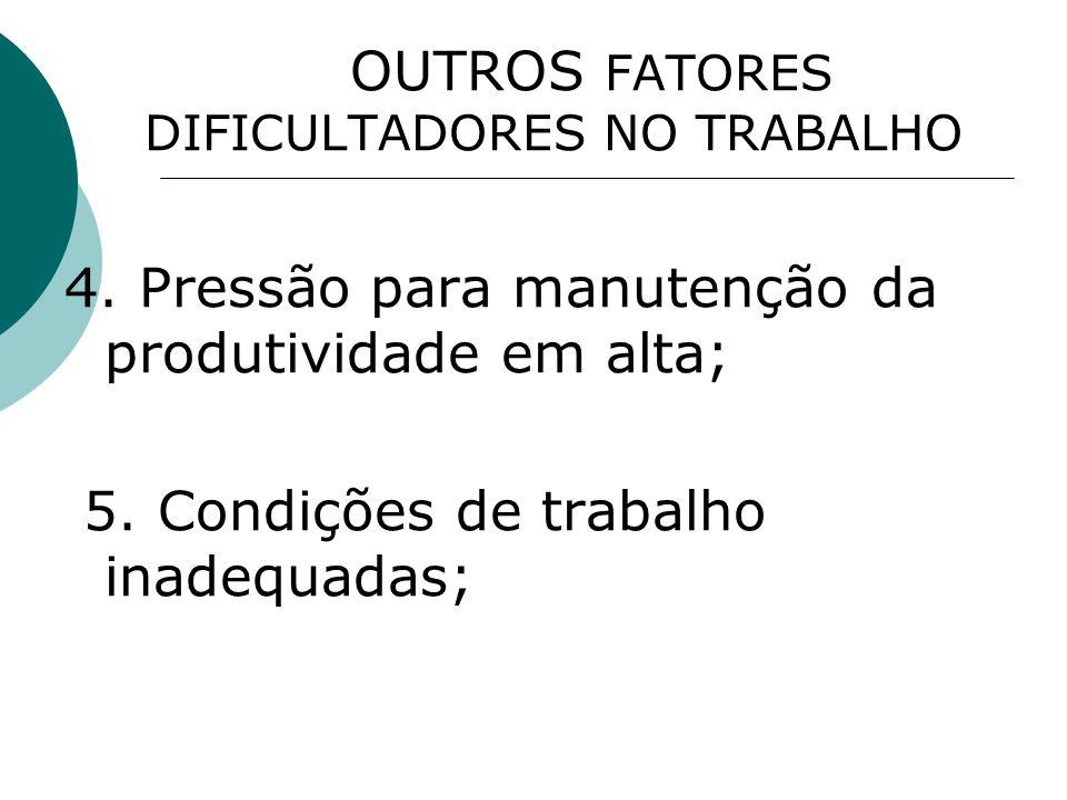OUTROS FATORES DIFICULTADORES NO TRABALHO 6.monotonia, e fragmentação do trabalho; 7.