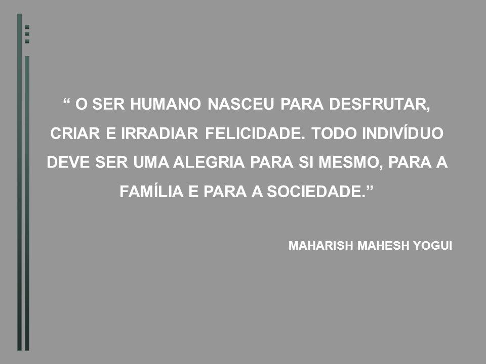 O SER HUMANO NASCEU PARA DESFRUTAR, CRIAR E IRRADIAR FELICIDADE. TODO INDIVÍDUO DEVE SER UMA ALEGRIA PARA SI MESMO, PARA A FAMÍLIA E PARA A SOCIEDADE.