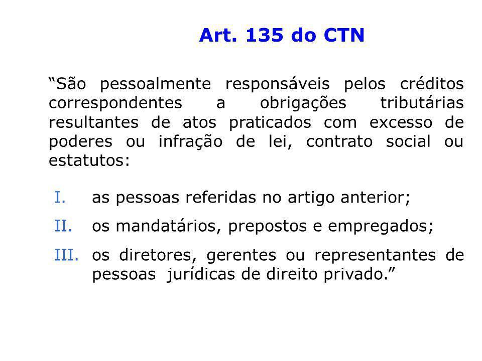 Art. 135 do CTN São pessoalmente responsáveis pelos créditos correspondentes a obrigações tributárias resultantes de atos praticados com excesso de po
