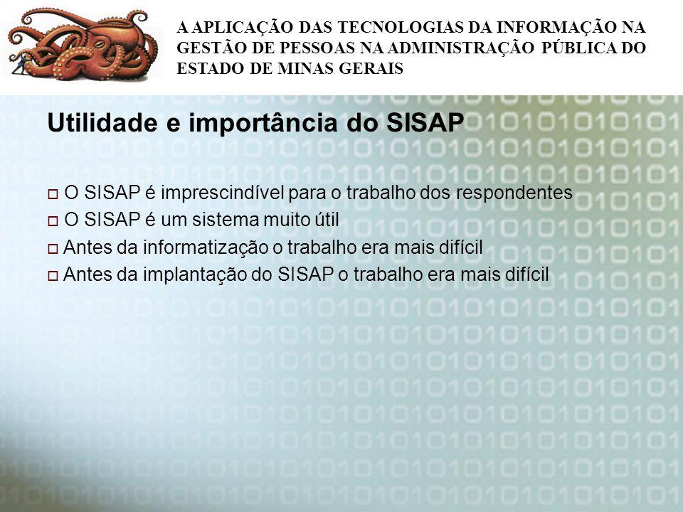 A APLICAÇÃO DAS TECNOLOGIAS DA INFORMAÇÃO NA GESTÃO DE PESSOAS NA ADMINISTRAÇÃO PÚBLICA DO ESTADO DE MINAS GERAIS Utilidade e importância do SISAP O S