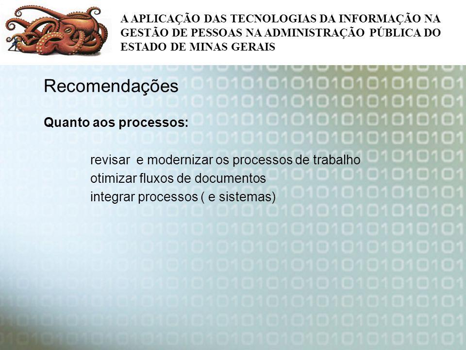 A APLICAÇÃO DAS TECNOLOGIAS DA INFORMAÇÃO NA GESTÃO DE PESSOAS NA ADMINISTRAÇÃO PÚBLICA DO ESTADO DE MINAS GERAIS Recomendações Quanto aos processos: