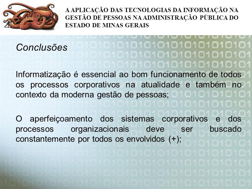 A APLICAÇÃO DAS TECNOLOGIAS DA INFORMAÇÃO NA GESTÃO DE PESSOAS NA ADMINISTRAÇÃO PÚBLICA DO ESTADO DE MINAS GERAIS Conclusões Informatização é essencia