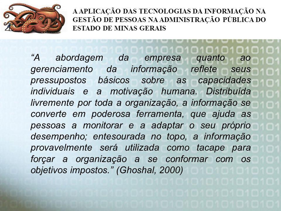 A APLICAÇÃO DAS TECNOLOGIAS DA INFORMAÇÃO NA GESTÃO DE PESSOAS NA ADMINISTRAÇÃO PÚBLICA DO ESTADO DE MINAS GERAIS A abordagem da empresa quanto ao ger