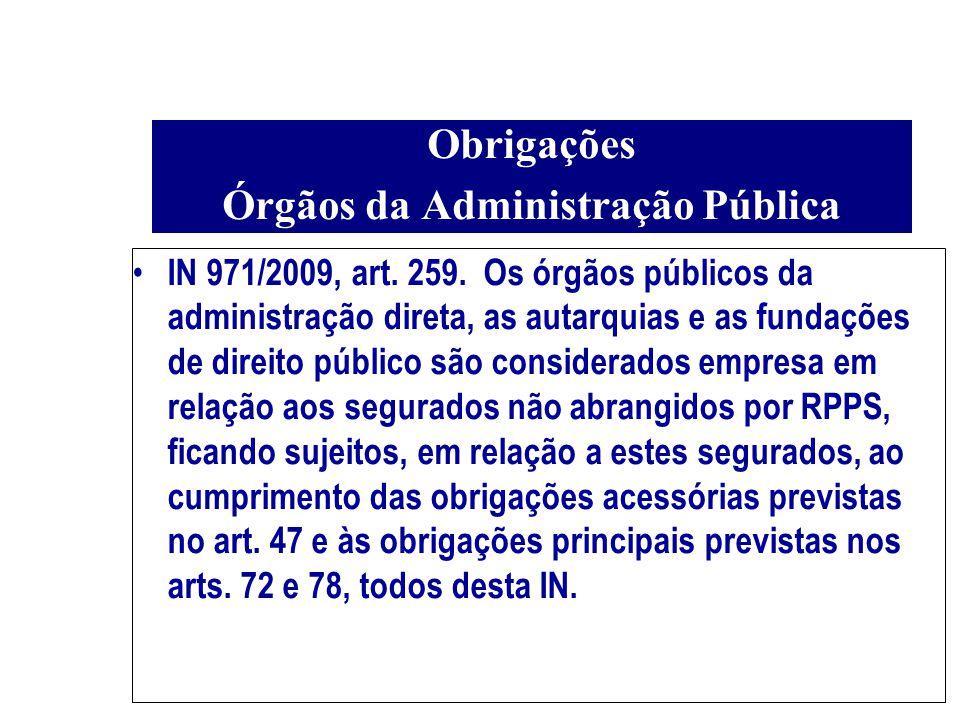IN 971/2009, art. 259. Os órgãos públicos da administração direta, as autarquias e as fundações de direito público são considerados empresa em relação