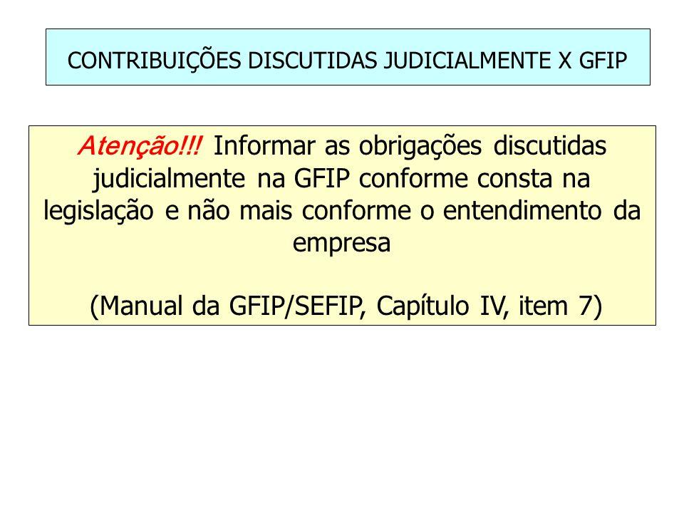 CONTRIBUIÇÕES DISCUTIDAS JUDICIALMENTE X GFIP Atenção!!! Informar as obrigações discutidas judicialmente na GFIP conforme consta na legislação e não m