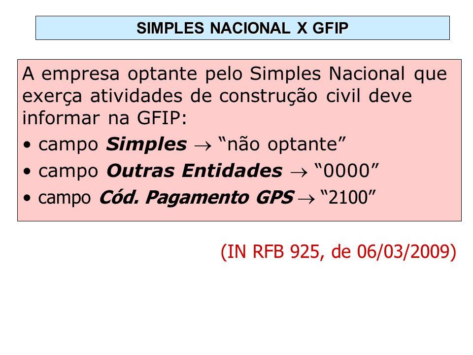 A empresa optante pelo Simples Nacional que exerça atividades de construção civil deve informar na GFIP: campo Simples não optante campo Outras Entida