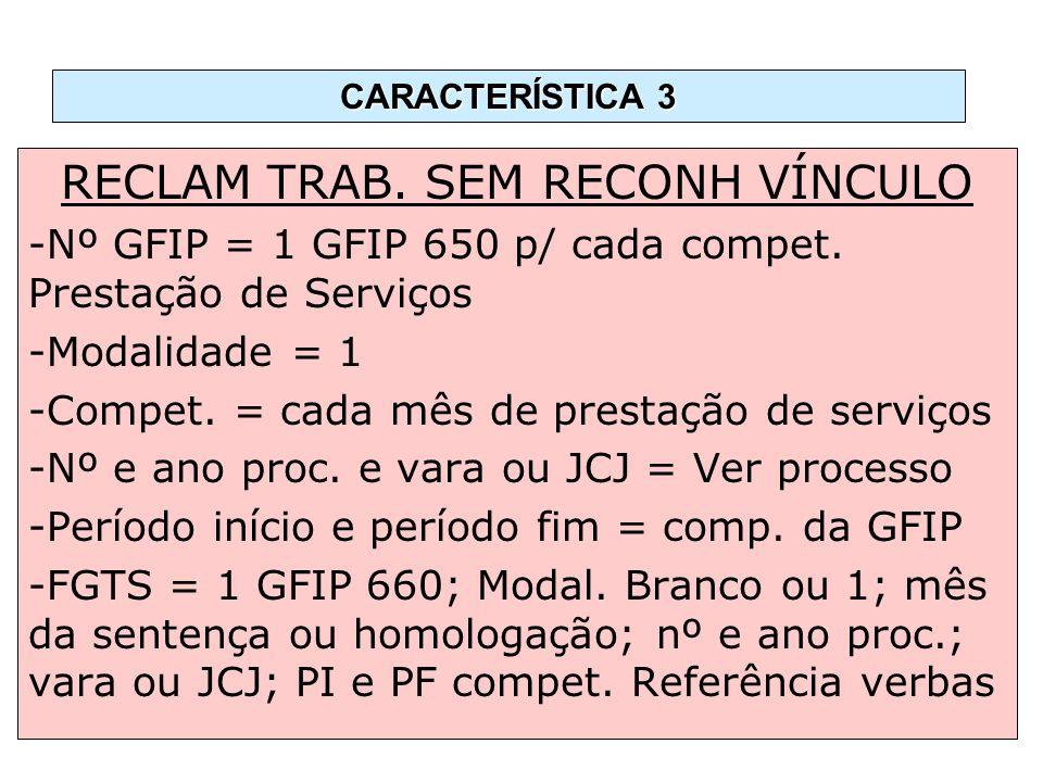 RECLAM TRAB. SEM RECONH VÍNCULO -Nº GFIP = 1 GFIP 650 p/ cada compet. Prestação de Serviços -Modalidade = 1 -Compet. = cada mês de prestação de serviç