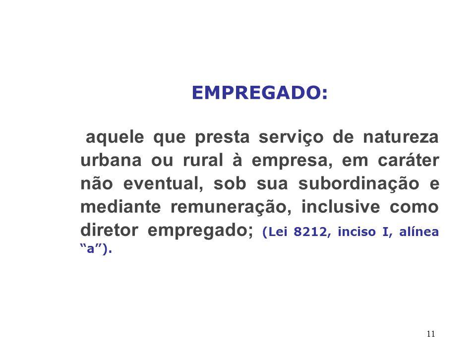 11 EMPREGADO: aquele que presta serviço de natureza urbana ou rural à empresa, em caráter não eventual, sob sua subordinação e mediante remuneração, i