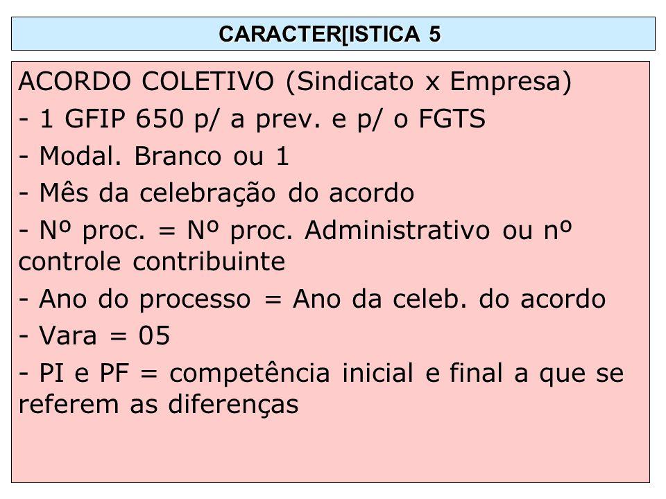 ACORDO COLETIVO (Sindicato x Empresa) - 1 GFIP 650 p/ a prev. e p/ o FGTS - Modal. Branco ou 1 - Mês da celebração do acordo - Nº proc. = Nº proc. Adm