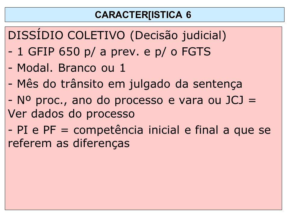 DISSÍDIO COLETIVO (Decisão judicial) - 1 GFIP 650 p/ a prev. e p/ o FGTS - Modal. Branco ou 1 - Mês do trânsito em julgado da sentença - Nº proc., ano