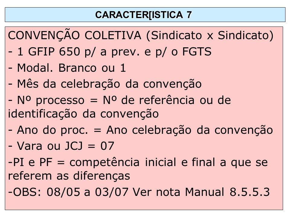 CONVENÇÃO COLETIVA (Sindicato x Sindicato) - 1 GFIP 650 p/ a prev. e p/ o FGTS - Modal. Branco ou 1 - Mês da celebração da convenção - Nº processo = N