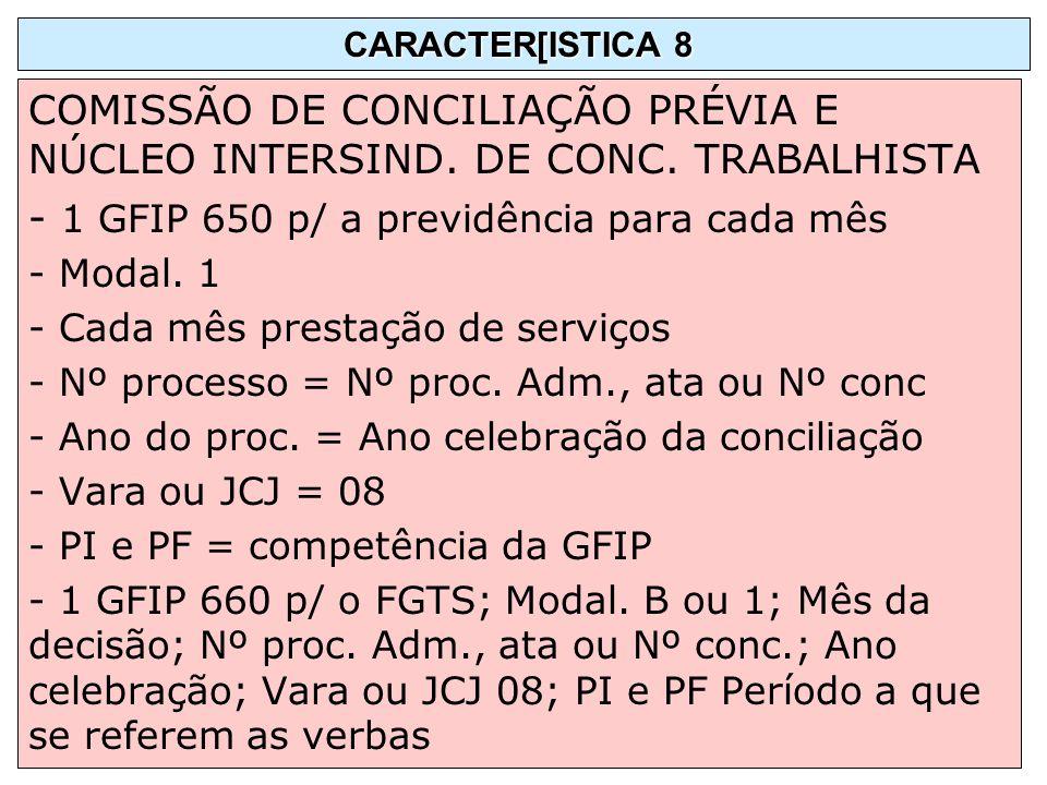 COMISSÃO DE CONCILIAÇÃO PRÉVIA E NÚCLEO INTERSIND. DE CONC. TRABALHISTA - 1 GFIP 650 p/ a previdência para cada mês - Modal. 1 - Cada mês prestação de