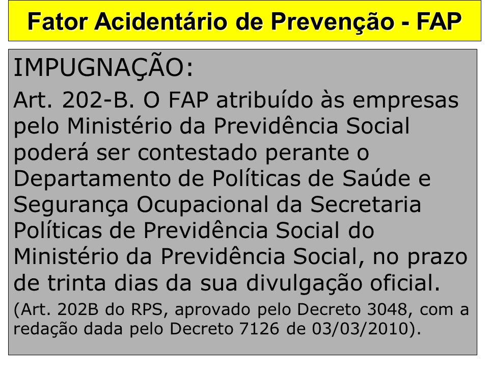 IMPUGNAÇÃO: Art. 202-B. O FAP atribuído às empresas pelo Ministério da Previdência Social poderá ser contestado perante o Departamento de Políticas de