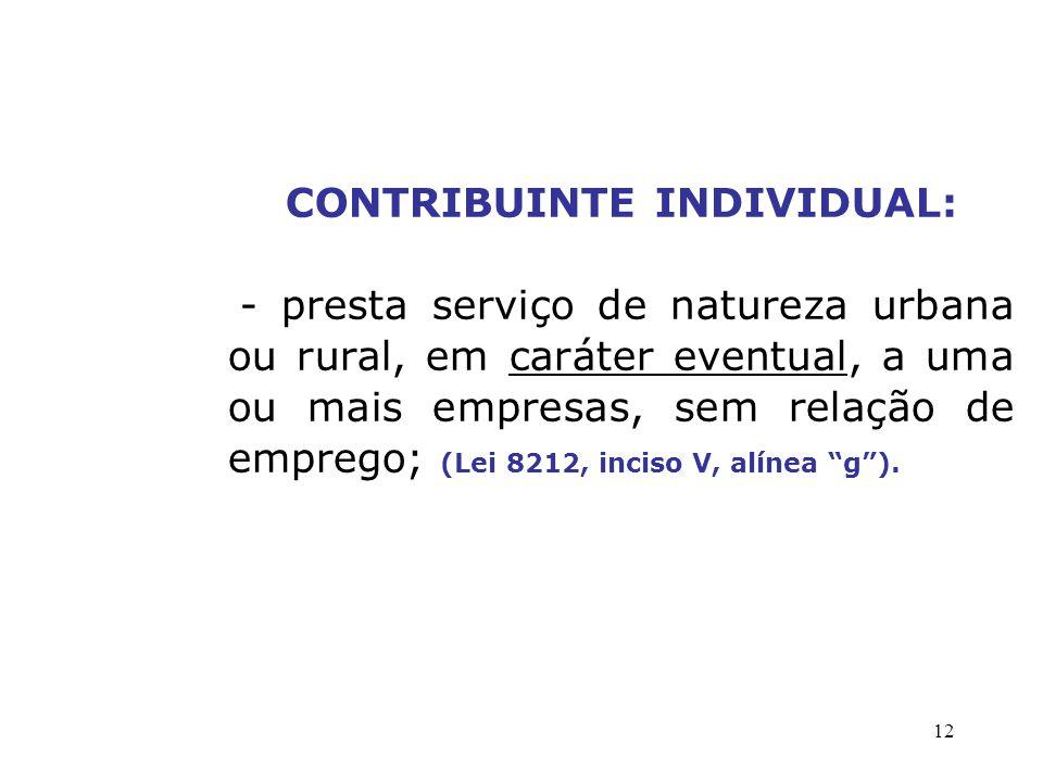 12 CONTRIBUINTE INDIVIDUAL: - presta serviço de natureza urbana ou rural, em caráter eventual, a uma ou mais empresas, sem relação de emprego; (Lei 82
